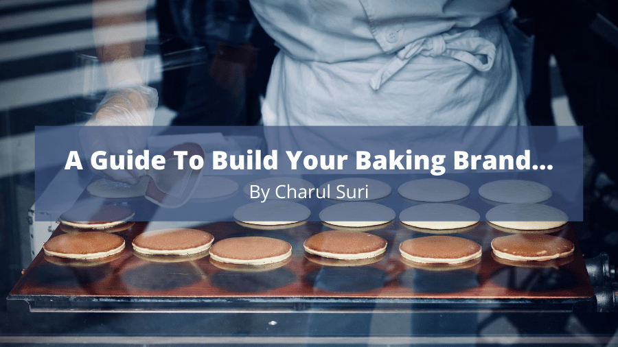 A Guide To Build Your Baking Brand….
